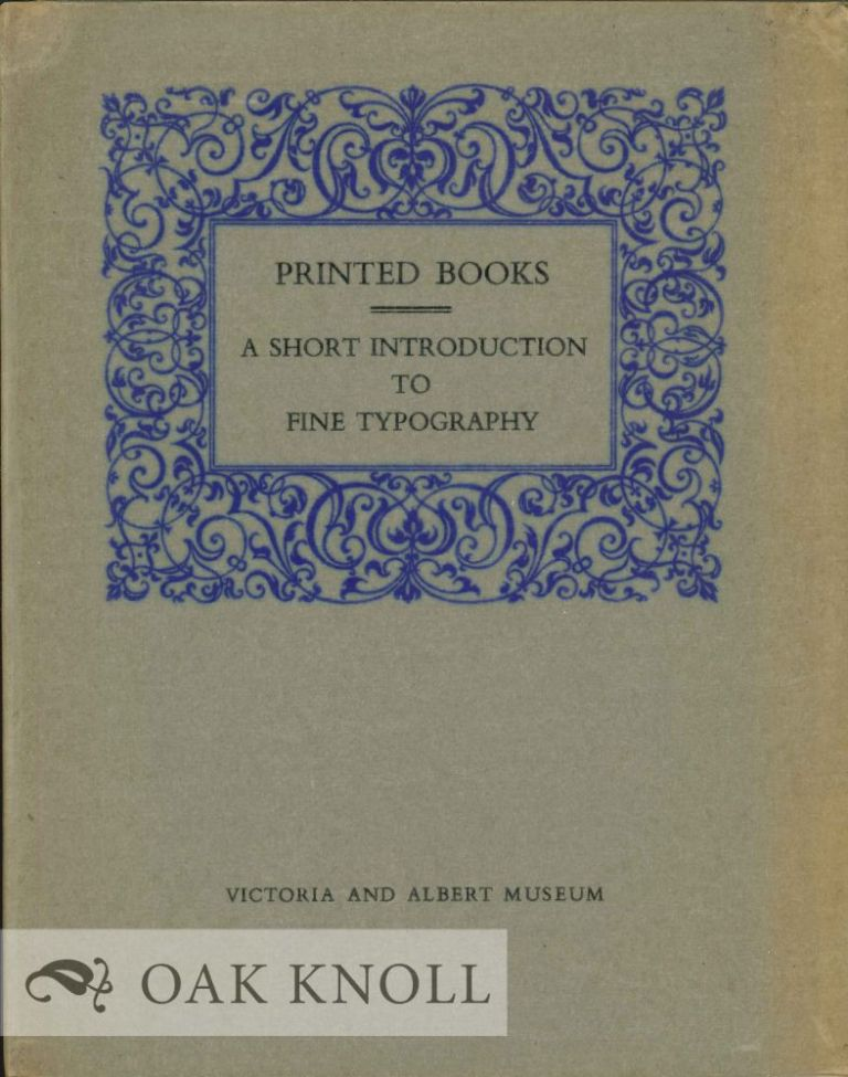 PRINTED BOOKS, A SHORT INTRODUCTION TO FINE TYPOGRAPHY. T. M. Macrobert.
