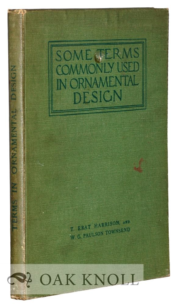 SOME TERMS COMMONLY USED IN ORNAMENTAL DESIGN, THEIR APPLICATION DEFINED & EXPLAINED WITH ILLUSTRATIONS. T. Erat Harrison, W G. Paulson Townsend.