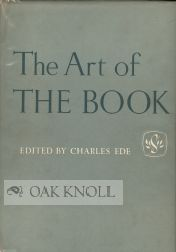THE ART OF THE BOOK, SOME RECORD OF WORK CARRIED OUT IN EUROPE & THE U.S.A., 1939-1950. Charles Ede.