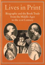 LIVES IN PRINT: BIOGRAPHY AND THE BOOK TRADE FROM THE MIDDLE AGE TO THE 21st CENTURY. Robin Myers, Michael Harris, Giles Mandelbrote.