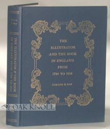 THE ILLUSTRATOR AND THE BOOK IN ENGLAND FROM 1790 TO 1914. Gordon N. Ray.