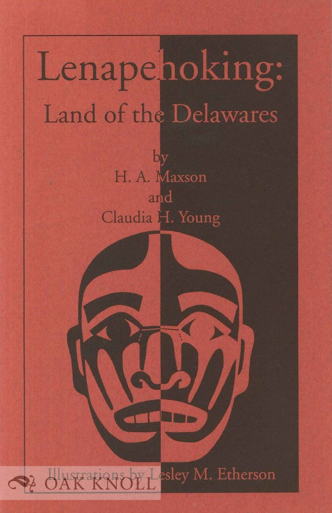 LENAPEHOLKING: LAND OF THE DELAWARES. H. A. Maxson, Claudia H. Young.