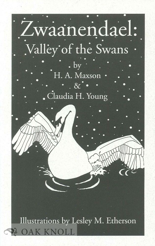 ZWAANENDAEL: VALLEY OF THE SWANS. H. A. Maxson, Claudia H. Young.