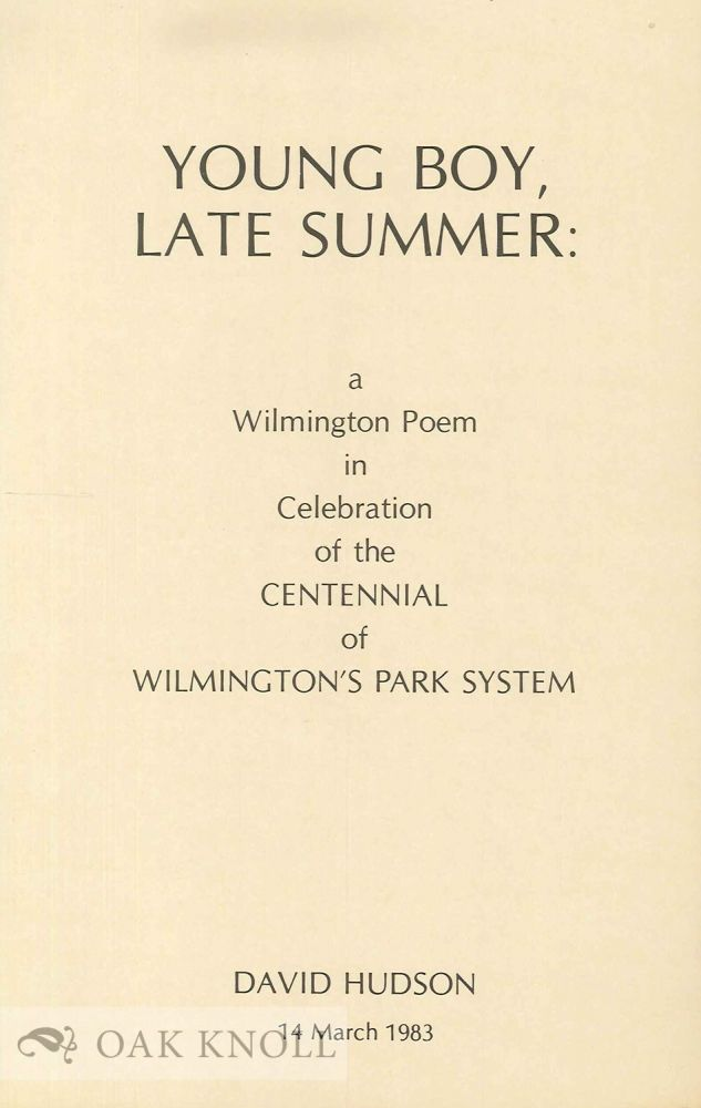 YOUNG BOY, LATE SUMMER: A WILMINGTON POEM IN CELEBRATION OF THE CENTENNIAL OF WILMINGTON'S PARK SYSTEM. David Hudson.