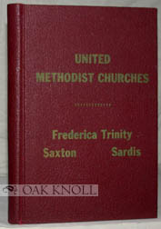 FREDERICA TRINITY UNITED METHODIST CHURCH AND THE TWO CHARGES, SARDIS (MILFORD NECK), SAXTON (BOWERS BEACH), A BRIEF HISTORY OF THE CHURCHES AND THEIR ACTIVITIES, 1856-1978. Mildred Coverdale.