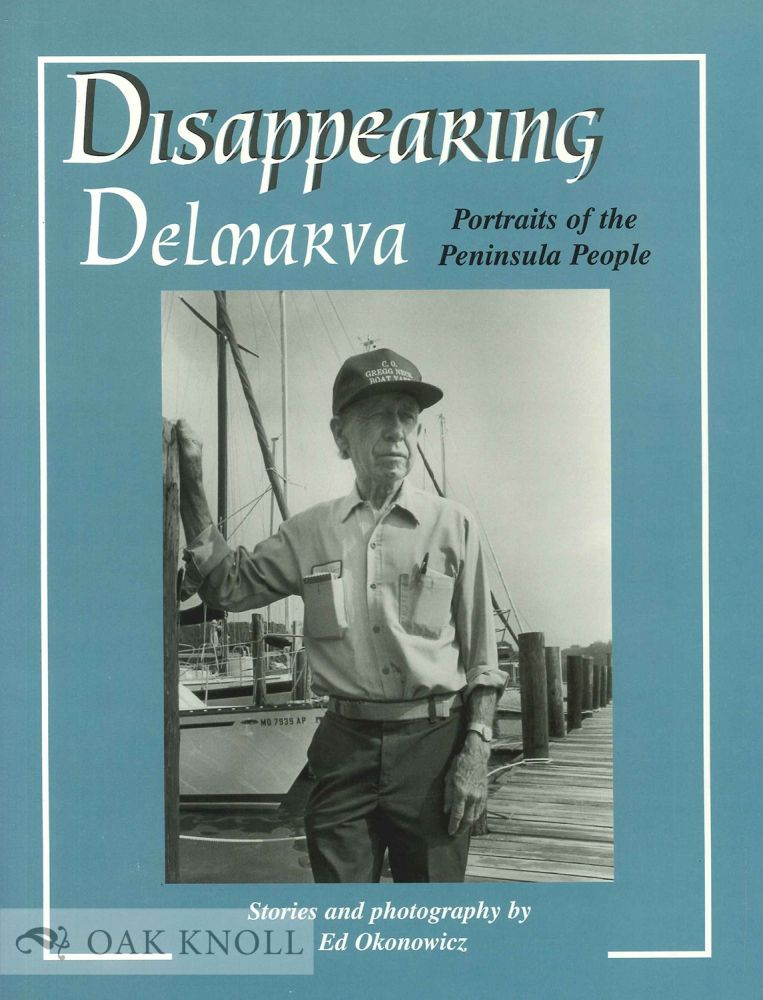 DISAPPEARING DELMARVA, PORTRAITS OF THE PENINSULA PEOPLE. Ed Okonowicz.