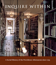 INQUIRE WITHIN: A SOCIAL HISTORY OF THE PROVIDENCE ATHENAEUM SINCE 1753. Jane Lancaster.