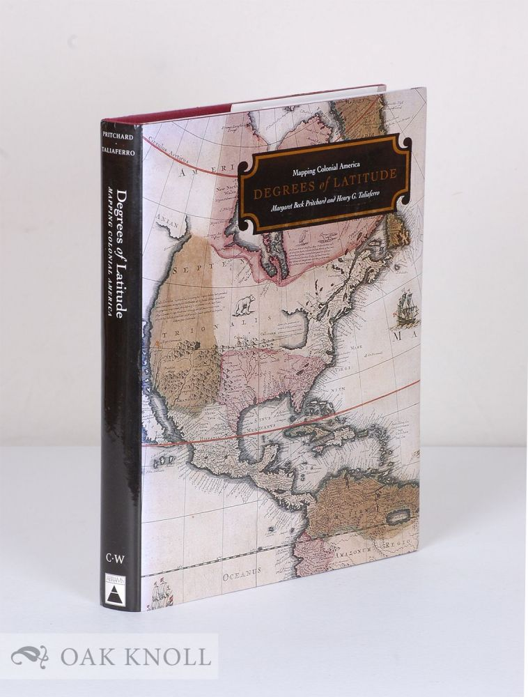 DEGREES OF LATITUDE, MAPPING COLONIAL AMERICA. Margaret Beck Pritchard, Henry G. Taliaferro.
