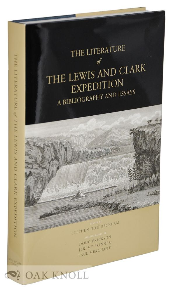THE LITERATURE OF THE LEWIS AND CLARK EXPEDITION, A BIBLIOGRAPHY AND ESSAYS. Stephen Dow Beckham.