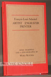 FRANCOIS-LOUIS SCHMIED; ARTIST, ENGRAVER, PRINTER SOME MEMORIES AND A BIBLIOGRAPHY. Ward Ritchie.