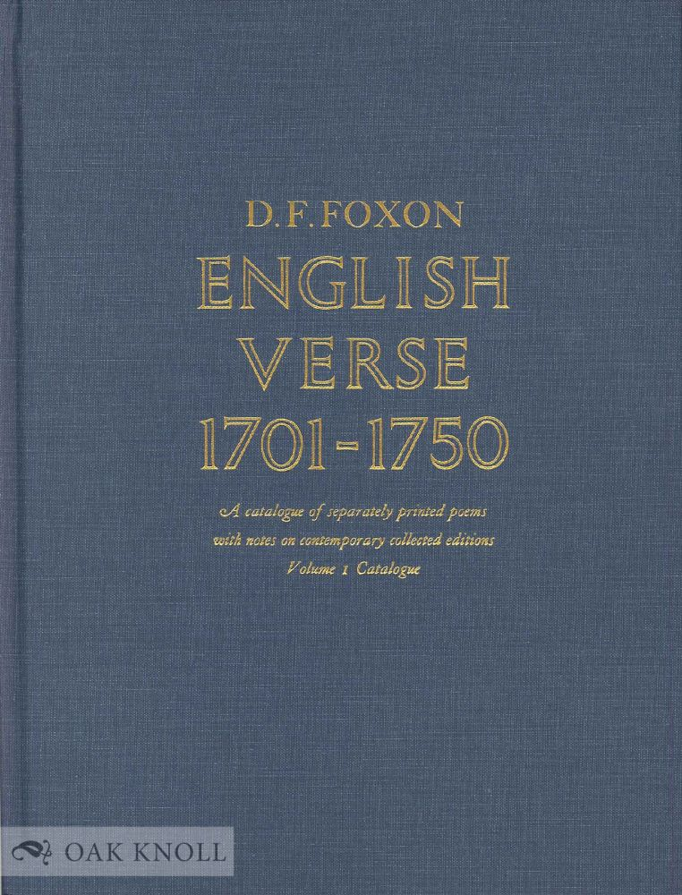 ENGLISH VERSE, 1701-1750, A CATALOGUE OF SEPARATELY PRINTED POEMS WITH NOTES ON CONTEMPORARY COLLECTED EDITIONS. D. F. Foxon.