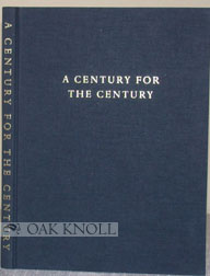 A CENTURY FOR THE CENTURY, FINE PRINTED BOOKS FROM 1900 TO 1999. Martin Hutner, Jerry Kelly.