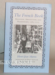 THE FRENCH BOOK, RELIGION, ABSOLUTISM, AND READERSHIP, 1585-1715. Henri-Jean Martin.