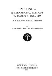 TAUCHNITZ INTERNATIONAL EDITIONS IN ENGLISH, 1841-1955, A BIBLIOGRAPHICAL HISTORY. William B. Todd, Ann Bowden.