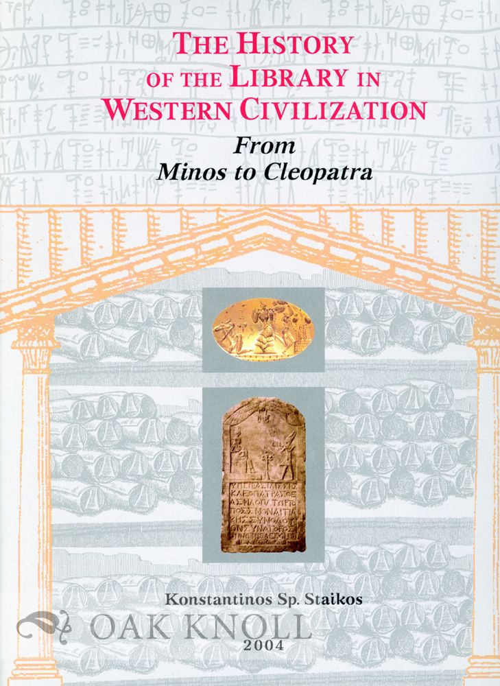THE HISTORY OF THE LIBRARY IN WESTERN CIVILIZATION: FROM MINOS TO CLEOPATRA. Konstantinos Staikos.
