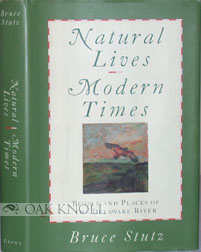 NATURAL LIVES, MODERN TIMES, PEOPLE AND PLACES OF THE DELAWARE RIVER. Bruce Stutz.