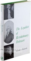 THE LOYALISTS OF REVOLUTIONARY DELAWARE. Harold B. Hancock.