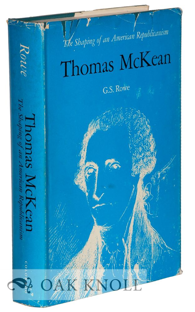 THOMAS McKEAN, THE SHAPING OF AN AMERICAN REPUBLICANISM. G. S. Rowe.