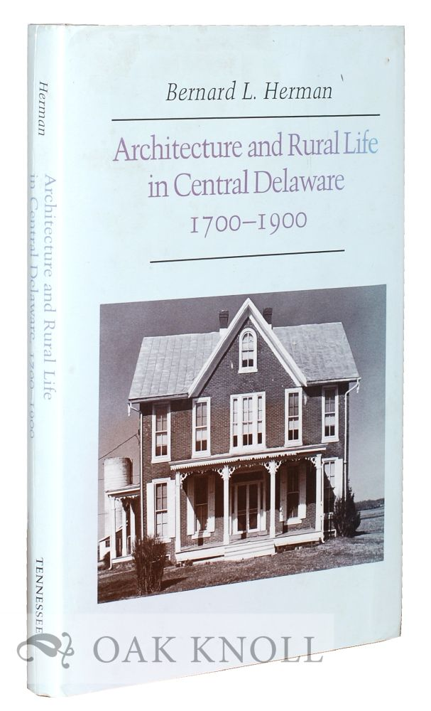 ARCHITECTURE AND RURAL LIFE IN CENTRAL DELAWARE, 1700-1900. Bernard L. Herman.