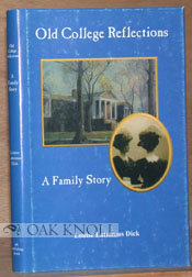 OLD COLLEGE REFLECTIONS, A FAMILY STORY. Louise Lattomus Dick.