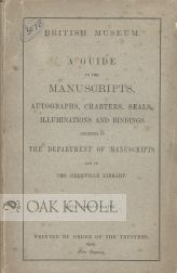 GUIDE TO THE MANUSCRIPTS, AUTOGRAPHS, CHARTERS, SEALS, ILLUMINATIONS AND BINDINGS EXHIBITED IN THE DEPARTMENT OF MANUSCRIPTS AND IN THE GRENVILLE LIBRARY.