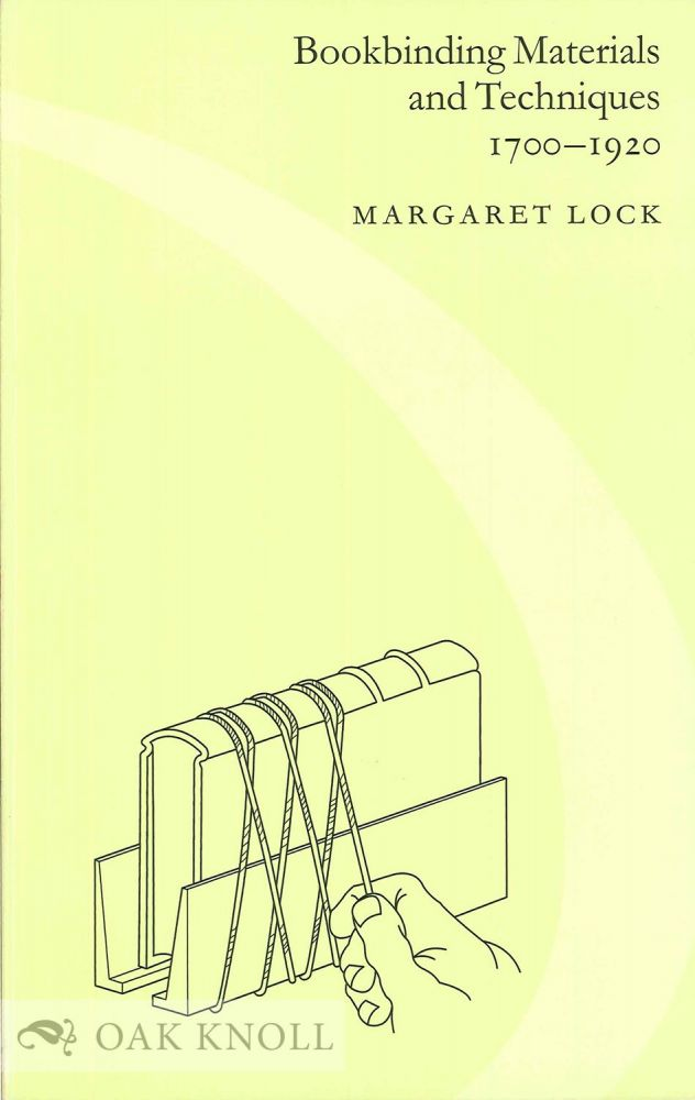 BOOKBINDING MATERIALS AND TECHNIQUES 1700-1920. Margaret Lock.