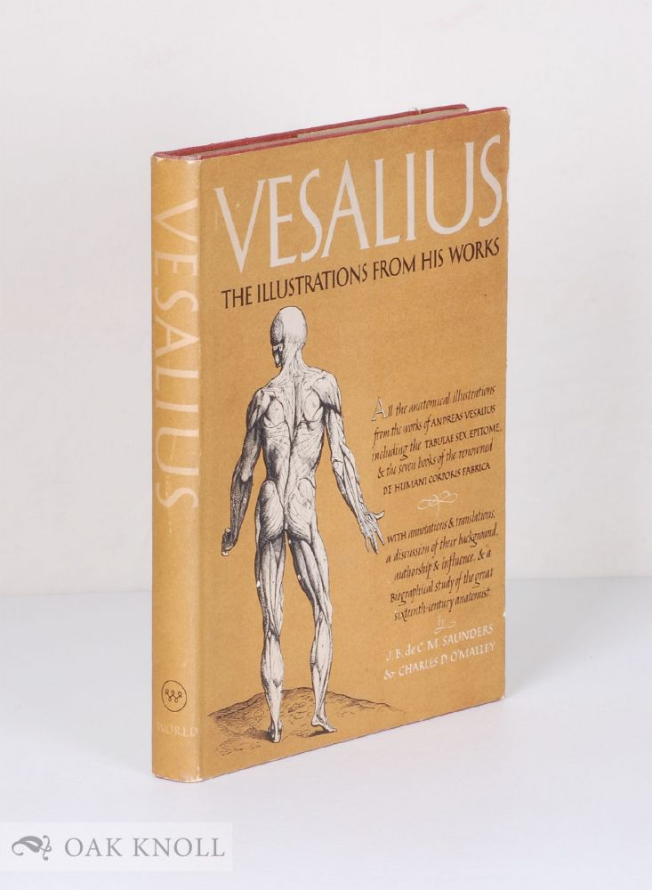 ILLUSTRATIONS FROM THE WORKS OF ANDREAS VESALIUS OF BRUSSELS. J. B. Dec. M. Saunders, Charles D. O'Malley.