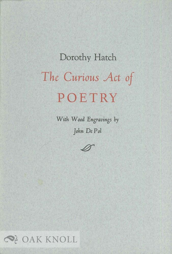 THE CURIOUS ACT OF POETRY. Dorothy Hatch.