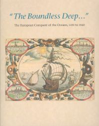 """""""THE BOUNDLESS DEEP..."""" THE EUROPEAN CONQUEST OF THE OCEANS, 1450 TO 1840. John B. R. Hattendorf."""