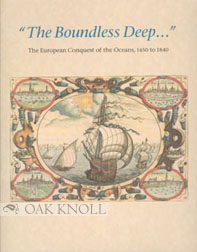 """""""THE BOUNDLESS DEEP..."""" THE EUROPEAN CONQUEST OF THE OCEANS, 1450 TO 1840. John B. Hattendorf."""