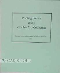 PRINTING PRESSES IN THE GRAPHIC ARTS COLLECTION, PRINTING, EMBOSSING, STAMPING AND DUPLICATING DEVICES. Elizabeth M. Harris.