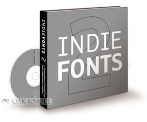 INDIE FONTS 2, A COMPENDIUM OF DIGITAL TYPE FROM INDEPENDENT FOUNDRIES. Richard Kegler, James Grieshaber, Tamye Riggs.