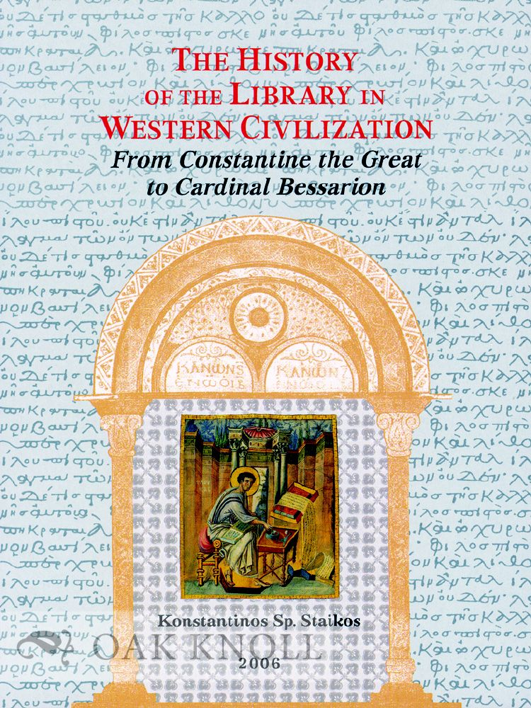 THE HISTORY OF THE LIBRARY IN WESTERN CIVILIZATION: THE BYZANTINE WORLD - FROM CONSTANTINE THE GREAT TO CARDINAL BESSARION. Konstantinos Staikos.