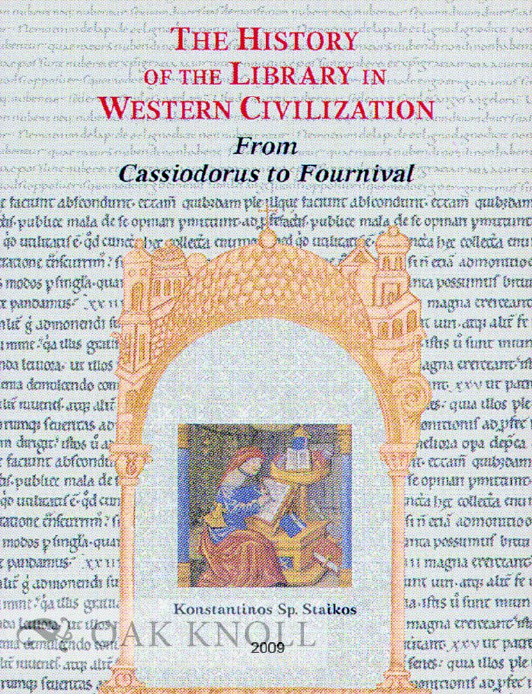 THE HISTORY OF THE LIBRARY IN WESTERN CIVILIZATION: THE MEDIEVAL WORLD IN THE WEST - FROM CASSIODORUS TO FURNIVAL. Konstantinos Staikos.