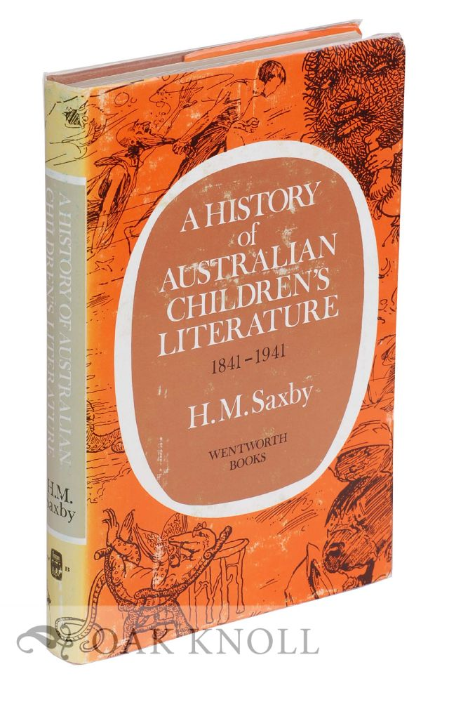 A HISTORY OF AUSTRALIAN CHILDREN'S LITERATURE, 1841-1941. H. M. Saxby.