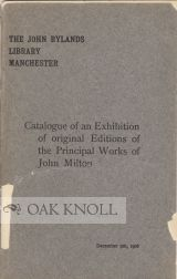 JOHN RYLANDS LIBRARY MANCHESTER: CATALOGUE OF AN EXHIBITION OF ORIGINAL EDITIONS OF THE PRINCIPAL WORKS OF JOHN MILTON, ARRANGED IN CELEBRATION OF THE TERCENTENARY OF HIS BIRTH