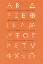 CARVING THE ELEMENTS: A COMPANION TO THE FRAGMENTS OF PARMENIDES. Robert Bringhurst, Peter Rutledge Koch.