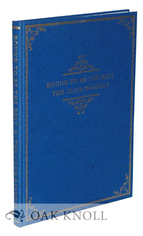 BOUND TO BE THE BEST, THE CLUB BINDERY. Thomas G. Boss.