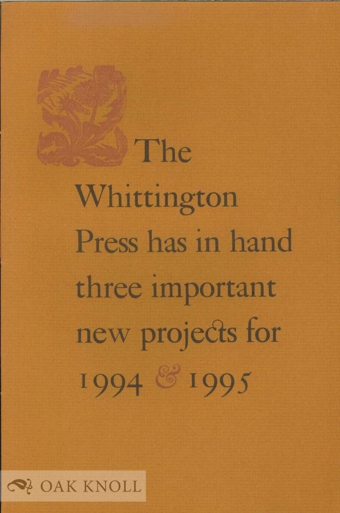 THE WHITTINGTON PRESS HAS IN HAND THREE IMPORTANT NEW PROJECTS FOR 1994 & 1995.
