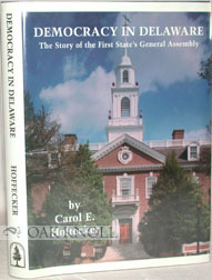 DEMOCRACY IN DELAWARE, THE STORY OF THE FIRST STATE'S GENERAL ASSEMBLY. Carol E. Hoffecker.