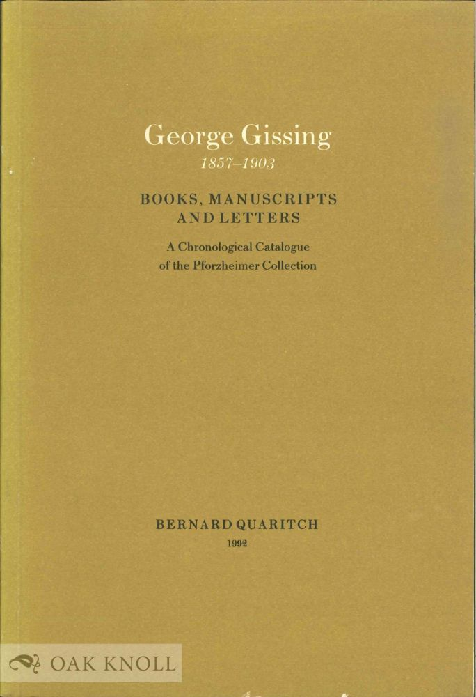 GEORGE GISSING (1857-1903), AN EXHIBITION OF BOOKS, MANUSCRIPTS AND LETTERS FROM THE PFORZHEIMER COLLECTION IN THE LILLY LIBRARY. Arthur Freeman.