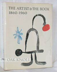 THE ARTIST & THE BOOK 1860-1960 IN WESTERN EUROPE AND THE UNITED STATES. Philip Hofer.