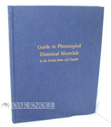 GUIDE TO PHOTOCOPIED HISTORICAL MATERIALS IN THE UNITED STATES AND CANADA. Richard W. Hale Jr.