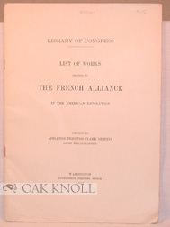LIBRARY OF CONGRESS. A LIST OF WORKS RELATING TO THE FRENCH ALLIANCE IN THE AMERICAN REVOLUTION. A. P. C. Griffin.
