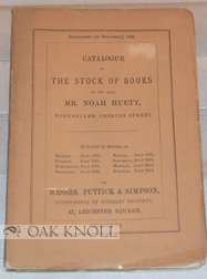 CATALOGUE OF THE STOCK OF BOOKS OF THE LATE MR. NOAH HUETT OF PRINCES STREET, LEICESTER SQUARE, CONSISTING OF UPWARDS OF TWENTY THOUSAND VOLUMES ... .