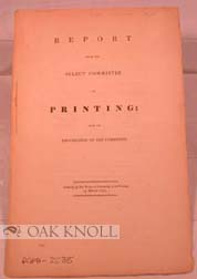 REPORT FROM THE SELECT COMMITTEE ON PRINTING; WITH THE PROCEEDINGS OF THE COMMITTEE.