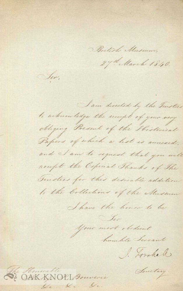 "ALS. from J. Forshall of the British Museum, 27 March 1840, to the Hon. Philip P. Bouverie, thanking him for ""your very obliging Present of the Historical Papers"", together with, in Forshall's hand, a 'List of Papers presented by the Hon. J.P. Bouverie, 21 March 1840', together with, heavily corrected proof sheets 'Report on the Manuscripts of Philip Pleydell Bouverie, Esq.', compiled by H. C. Maxwell Lyte for the Historical Manuscripts Commission."