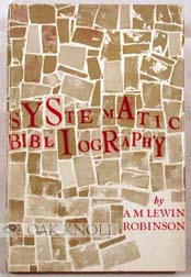 SYSTEMATIC BIBLIOGRAPHY. A PRACTICAL GUIDE TO THE WORK OF COMPILATION. A. M. L. Robinson.