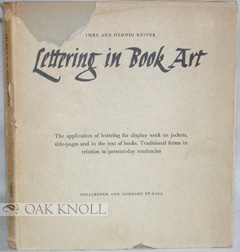 LETTERING IN BOOK ART. [THE APPLICATION OF LETTERING FOR DISPLAY WORK ON JACKETS, TITLE-PAGES AND IN THE TEXT OF BOOKS. TRADITIONAL FORMS IN RELATION TO PRESENT-DAY TENDENCIES]. Imre Reiner, Hedwig.