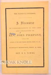 THE FAITHFUL CONFESSOR: A DISCOURSE IN COMMEMORATION OF THE LIFE AND CHARACTER OF REV. JOHN PIERPONT. Rev. E. C. Towne.